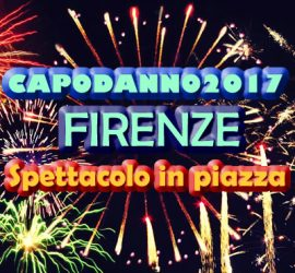 capodanno di Firenze 2017 con i concerti e spettacoli di piazza
